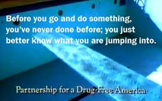 Anti-Drug PSA 1989. Before you go and do something you've never done before; you just better know what you are jumping into.