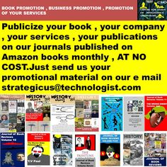 Publicize your book , your company , your services , your publications on our journals published on Amazon books monthly , AT NO COST.Just send us your promotional material on our e mail strategicus@technologist.com