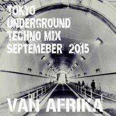 Van Afrika - Tokyo Underground: September 2015 'Dark Club nearly 3am in Shibuya Mix'