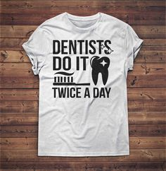 Dentists Do It Twice A Day, Dental Pun - Funny Dentist Gifts - Dentist Gift, Dental Hygienist, Tooth Fairy, Dentist Gifts, Dentist Graduation, Dental School Gift, Dental Graduate by TeeKittyKitty on Etsy