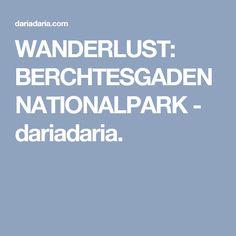 WANDERLUST: BERCHTESGADEN NATIONALPARK - dariadaria.