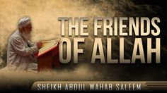 The Friends Of Allah ᴴᴰ - Must Watch [Sheikh Abdul Wahab Saleem] Support the Dawah - Click here to donate: http://www.gofundme.com/The-Daily-Reminder