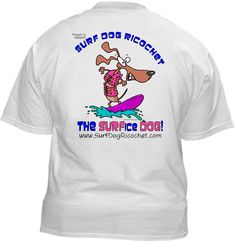 Surf Dog Ricochet Shirt ~ A portion of the proceeds from Every T-Shirt, Tank Top, Sweatshirt or Hoodie sold on this page, goes to help and support Surf Dog Ricochet in their animal rescue endeavors. Our home page ~ http://rescuedismyfavoritebreed.org/index.htm