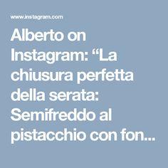 """Alberto on Instagram: """"La chiusura perfetta della serata: Semifreddo al pistacchio con fonduta di cioccolato fondente. Posso ritenermi davvero soddisfatto! 😄😄😄"""""""