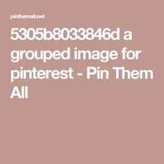 5305b8033846d a grouped image for pinterest - Pin Them All