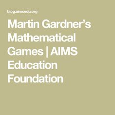 Martin Gardner's Mathematical Games | AIMS Education Foundation