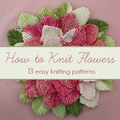 - Free Knitting Patterns Knitting Tips How-To Knit Videos Hints and Knitted Flower Pattern, Crochet Flowers, Flower Patterns, Fabric Flowers, Knitted Flowers Free, Easy Knitting Patterns, Knitting Stitches, Free Knitting, Knitting Projects