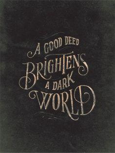 A good deed brightens a dark world.  Pay it forward.