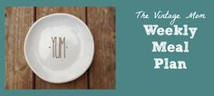 Weekly Meal Plan - March 16th - March 22nd (And Some Thoughts on Slow Cooking) - The Vintage Mom