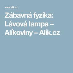 Zábavná fyzika: Lávová lampa – Alíkoviny – Alík.cz