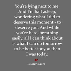 Deserve this moment The Words, Love Quotes For Him, Quotes To Live By, My Husband Quotes, Love Quotes For Boyfriend, Girlfriend Quotes, Love Him, The Only Exception, I Carry Your Heart