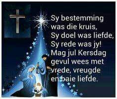 Sy Bestemming was die Kruis. Christmas Words, Christmas Blessings, Christmas Messages, Little Christmas, Christmas Wishes, Christmas Time, Christmas 2017, Christmas Decor, Afrikaanse Quotes