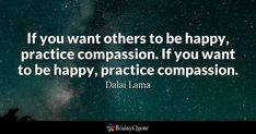 Enjoy the best Dalai Lama Quotes at BrainyQuote. Quotations by Dalai Lama, Tibetan Leader, Born July Share with your friends. Brainy Quotes, Biblical Quotes, Happy Quotes, Positive Quotes, Star Quotes, Best Quotes, Famous Quotes, Angelina Jolie Quotes, Compassion Quotes