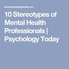 10 Stereotypes of Mental Health Professionals | Psychology Today