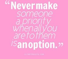 Dont Be Someones Option Quotes. True Quotes, Funny Quotes, Quotable Quotes, Quotes About Moving On From Friends, Priorities Quotes, Option Quotes, Quote Prints, Friendship Quotes, Relationship Quotes