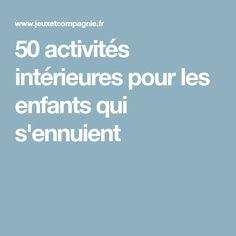 50 activités intérieures pour les enfants qui s'ennuient
