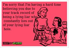 lying liar! hahhaha oh we all know someone.