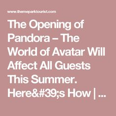 The Opening of Pandora – The World of Avatar Will Affect All Guests This Summer. Here's How | Theme Park Tourist
