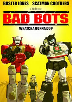 Bad Bots poster by ~botmaster2005 on deviantART (Blaster, Jazz, Carly)