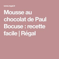 Mousse au chocolat de Paul Bocuse : recette facile | Régal
