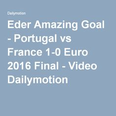 Eder Amazing Goal - Portugal vs France 1-0 Euro 2016 Final - Video Dailymotion