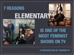 """7 reasons """"ELEMENTARY"""" is one of the most feminist shows on TV. This definitely deserves a read. And the show deserves a fandom and a more positive light than it's getting."""
