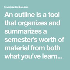 An outline is a tool that organizes and summarizes a semester's worth of material from both what you've learned in class and from your reading.