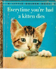 EverytimeYou're Bad a Kitten Dies ~ Classic Inappropriate Bad Childrens Books
