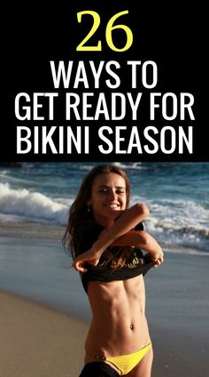 Summer is almost here - it's time to get ready for bikini season - 26 ways to fit into your skimpy bikini.