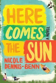 Here comes the sun by Nicole Dennis-Benn. Click on the image to place a hold on this item in the Logan Library catalog.