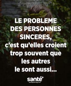 """""""Le problème des personnes sincères, c'est qu'elles croient trop souvent que les…"""