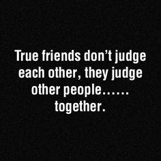 Who are your true friends! Do you really need any? Who you are do you truly know? I know I am always trying to figure that out so if I don't truly understand myself how could I except another to be my friend when they don't know what I don't know?