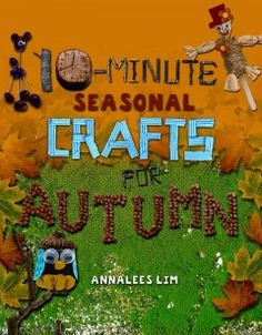 10-Minute Seasonal Crafts for Autumn by Annalees Lim - 12/2/2014