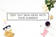Learn how to test out new ideas with your audience.   Imperfect Concepts #smallbusiness #blogging #advice