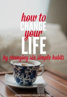 How to Change Your Life by Changing 6 Simple Habits | How can you change your life by changing your habits? Simple. Habits exist because they make our lives easier, not necessarily better. Choose the ones that make your life better. #Mindset #ChangeYourLi