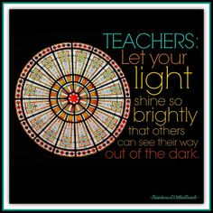 """""""Let your LIGHT SHINE!"""" (Teacher quote) from RainbowsWithinReach"""