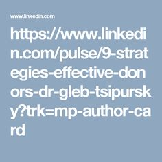 https://www.linkedin.com/pulse/9-strategies-effective-donors-dr-gleb-tsipursky?trk=mp-author-card