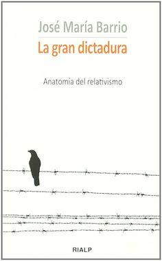 La gran dictadura : anatomía del relativismo / José María Barrio Maestre