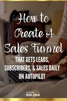 How to Create a Sales Funnel That Gets Leads, Subscribers,  & Sales Daily - On Autopilot. Email Course from Marketing Solved