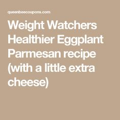 Weight Watchers Healthier Eggplant Parmesan recipe (with a little extra cheese)