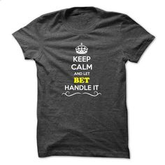 Keep Calm and Let BET Handle it - #fashion tee #brown sweater. I WANT THIS => https://www.sunfrog.com/Names/Keep-Calm-and-Let-BET-Handle-it.html?68278