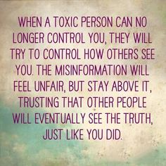 Toxic people love to turn tons of people against a victim/target by telling lies. When you assert boundaries they call you a controlling b-word. But keep doing what you're doing....eventually the truth always comes out.