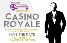 Unicorn Children's Foundation presents Casino Royale... Save the Date for November 9, 2013 at Ferretti Group Yacht Marina.