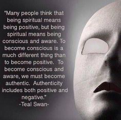 Teal Swan, authentic self, positive and negative Great Quotes, Quotes To Live By, Life Quotes, Inspirational Quotes, Awesome Quotes, Spiritual Growth, Spiritual Quotes, Spiritual Path, Buddhist Quotes
