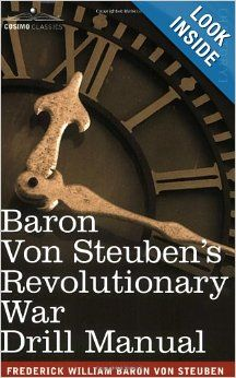 Baron Von Steuben's Revolutionary War Drill Manual: Frederick William Baron von Steuben: 9781602061064: Amazon.com: Books