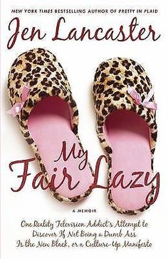 My Fair Lazy : One Reality Television Addict's Attempt to Discover -  HARDCOVER