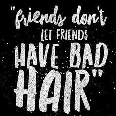Best Hair Salon, Give It To Me, Let It Be, Bad Hair, Don't Let, Books Online, Salons, Hairdos, Friends