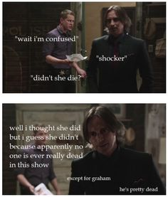 Except for Graham. He's pretty dead. *spoiler to those who haven't seen the latest episode* I might cry if Rumple and Pan are actually dead.