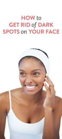 how to get rid of dark spots on your face