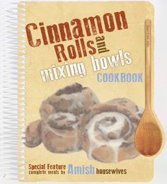 Cinnamon Rolls and Mixing Bowls Cookbook Spiral-bound - Special Feature Complete Meals by AMISH housewives! – by Daniel Miller (Author)